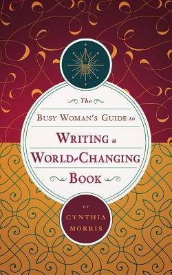 The Busy Woman's Guide to Writing a World-Changing Book Cover Image