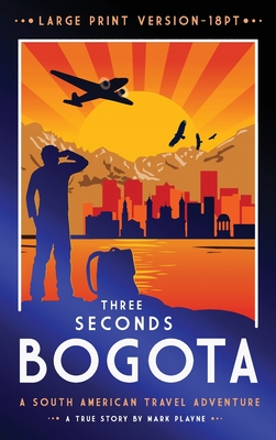 3 Seconds in Bogotá: The gripping true story of two backpackers who fell into the hands of the Colombian underworld - LARGE PRINT HARDBACK Cover Image