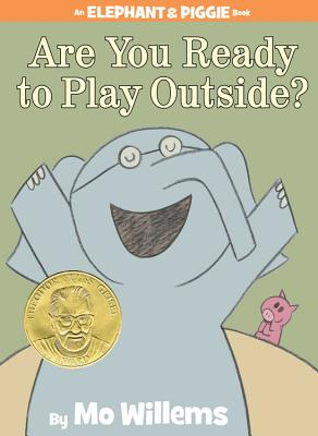Are You Ready to Play Outside? (An Elephant and Piggie Book) Cover Image