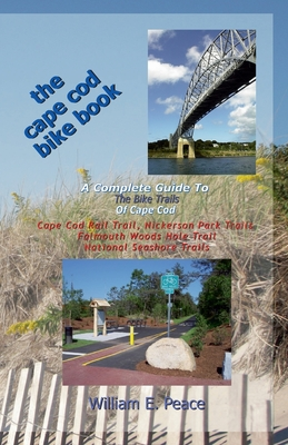 The Cape Cod Bike Book: A Complete Guide To The Bike Trails of Cape Cod: Cape Cod Rail Trail, Nickerson Park Trails, Falmouth Woods Hole Trail Cover Image