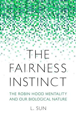 The Fairness Instinct: The Robin Hood Mentality and Our Biological Nature Cover Image