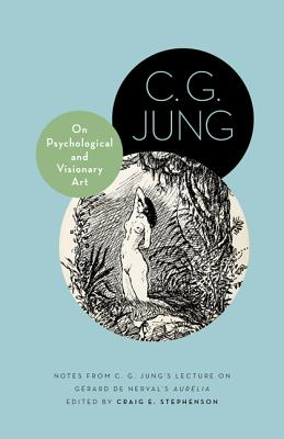 On Psychological and Visionary Art: Notes from C. G. Jung's Lecture on Gérard de Nerval's Aurélia (Philemon Foundation #12) Cover Image