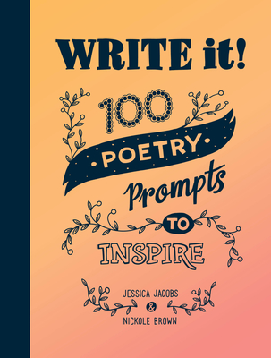 Write It!: 100 Poetry Prompts to Inspire Cover Image