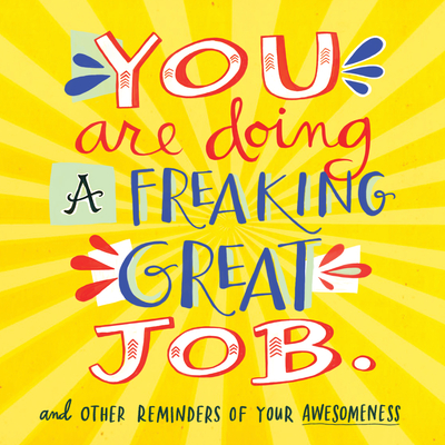 You Are Doing a Freaking Great Job.: And Other Reminders of Your Awesomeness Cover Image