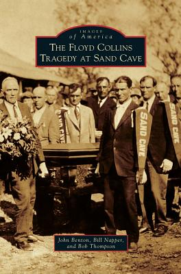 The Floyd Collins Tragedy at Sand Cave (Images of America (Arcadia Publishing)) Cover Image