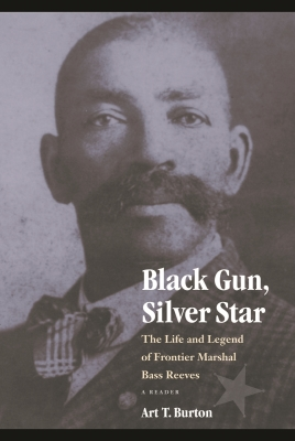 Black Gun, Silver Star: The Life and Legend of Frontier Marshal Bass Reeves (Race and Ethnicity in the American West) Cover Image