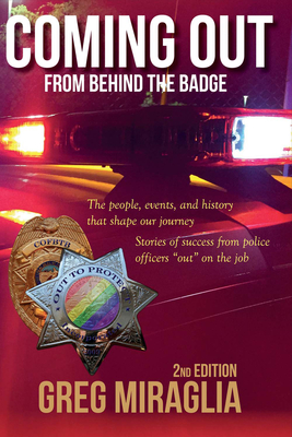 Coming Out From Behind The Badge - 2nd Edition: The people, events, and history that shape our journey Cover Image
