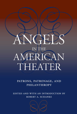 Angels in the American Theater: Patrons, Patronage, and Philanthropy (Theater in the Americas) Cover Image