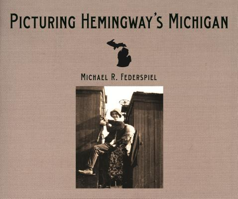 Picturing Hemingway's Michigan Cover
