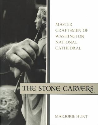 The Stone Carvers: Master Craftsmen of Washington National Cathedral Cover Image
