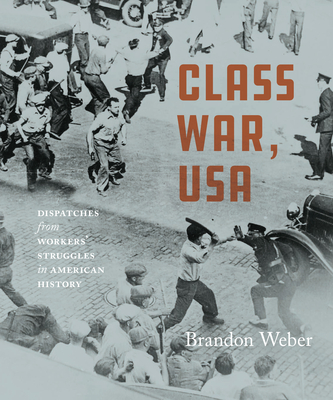 Class War, USA: Dispatches from Workers' Struggles in American History Cover Image