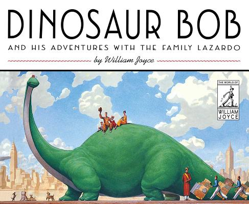 Dinosaur Bob and His Adventure with the Family Lazardo by William Joyce