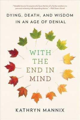With the End in Mind: Dying, Death, and Wisdom in an Age of Denial Cover Image