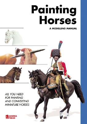 Painting Horses: A Modelling Manual: All You Need for Painting and Converting Miniature Horses Cover Image