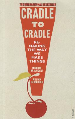 Cradle to Cradle: Remaking the Way We Make Things. William McDonough & Michael Braungart Cover Image