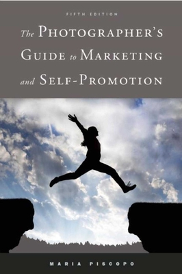 The Photographer's Guide to Marketing and Self-Promotion Cover Image