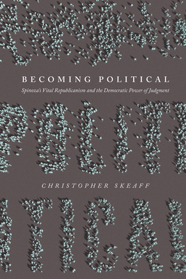 Becoming Political: Spinoza's Vital Republicanism and the Democratic Power of Judgment Cover Image