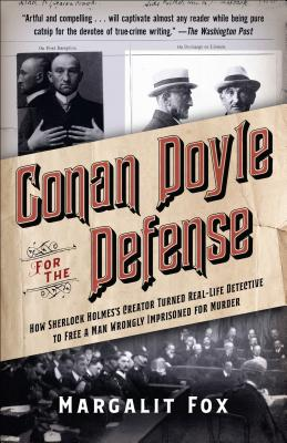 Conan Doyle for the Defense: How Sherlock Holmes's Creator Turned Real-Life Detective and Freed a Man Wrongly  Imprisoned for Murder Cover Image
