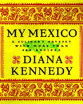 My Mexico: A Culinary Odyssey with More Than 300 Recipes cover