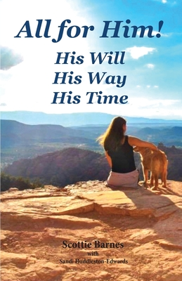 All for Him! His Will. His Way. His Time: A Journey from Brokenness to Reconciliation Cover Image