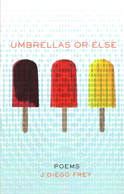 Umbrellas or Else: Poems Cover Image