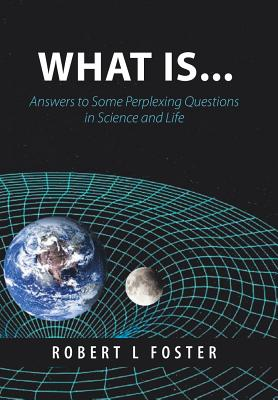 What Is . . .: Answers to Some Perplexing Questions in Science and Life Cover Image