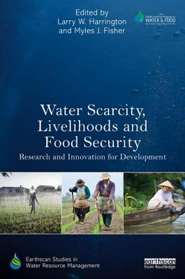 Water Scarcity, Livelihoods and Food Security: Research and Innovation for Development (Earthscan Studies in Water Resource Management) Cover Image