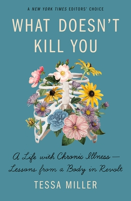 What Doesn't Kill You: A Life with Chronic Illness - Lessons from a Body in Revolt Cover Image
