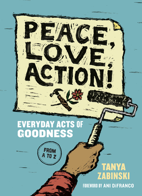 Peace, Love, Action!: Everyday Acts of Goodness from A to Z Cover Image