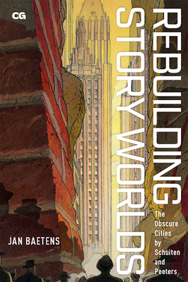 Rebuilding Story Worlds: The Obscure Cities by Schuiten and Peeters (Critical Graphics) Cover Image