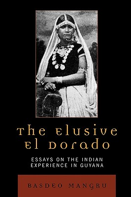 The Elusive El Dorado: Essays on the Indian Experience in Guyana Cover Image