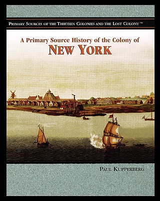 A Primary Source History of the Colony of New York Cover Image