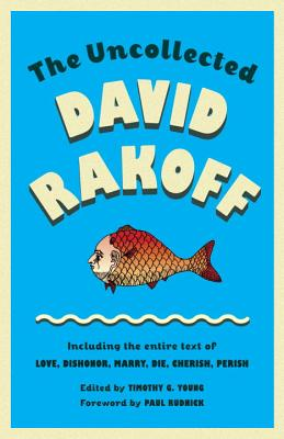 The Uncollected David Rakoff: Including the entire text of Love, Dishonor, Marry, Die, Cherish, Perish Cover Image
