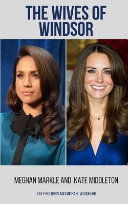 Meghan Markle and Kate Middleton: The Wives of Windsor - 2 Books in 1 Cover Image