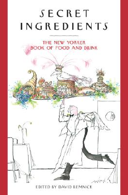 Secret Ingredients: The New Yorker Book of Food and Drink Cover Image