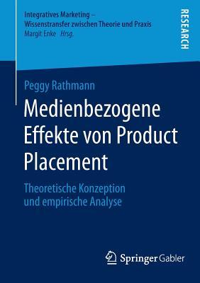 Medienbezogene Effekte Von Product Placement: Theoretische Konzeption Und Empirische Analyse (Integratives Marketing - Wissenstransfer Zwischen Theorie Un) Cover Image