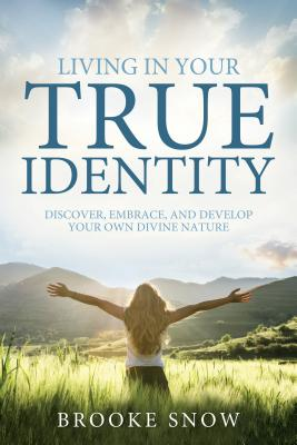 Living in Your True Identity: Discover, Embrace, and Develop Your Own Divine Nature Cover Image