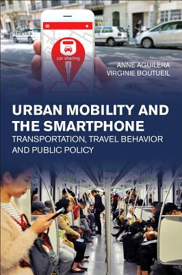 Urban Mobility and the Smartphone: Transportation, Travel Behavior and Public Policy Cover Image