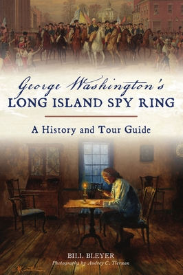 George Washington's Long Island Spy Ring: A History and Tour Guide (History & Guide) Cover Image