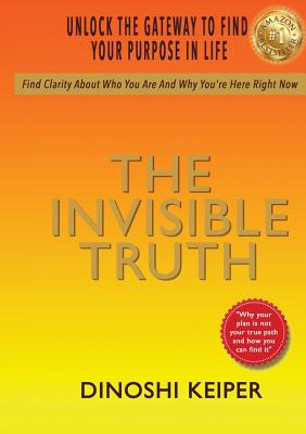 The Invisible Truth: Unlock the Gateway to Find Your Purpose in Life Cover Image