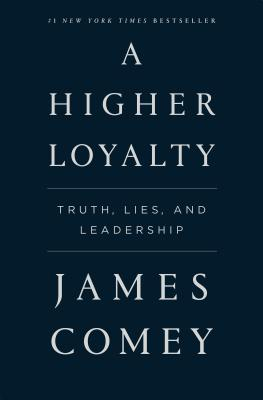 A Higher Loyalty: Truth, Lies, and Leadership Cover Image