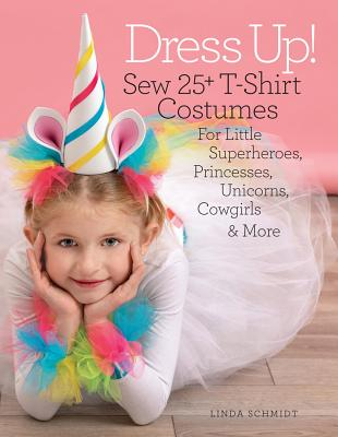 Dress Up!: Sew 25+ T-Shirt Costumes for Little Superheroes, Princesses, Unicorns, Cowgirls & More Cover Image
