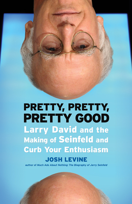 Pretty, Pretty, Pretty Good: Larry David and the Making of Seinfeld and Curb Your Enthusiasm Cover Image