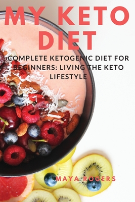 My Keto Diet: Complete Ketogenic Diet for Beginners: Living the Keto Lifestyle Cover Image