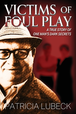 Victims of Foul Play: A True Story of One Man's Dark Secrets Cover Image
