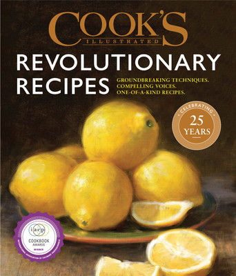 Cook's Illustrated Revolutionary Recipes: Groundbreaking techniques. Compelling voices. One-of-a-kind recipes. Cover Image