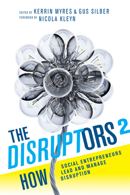 The Disruptors 2: How Social Entrepreneurs Lead and Manage Disruption Cover Image