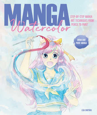 Manga Watercolor: Step-By-Step Manga Art Techniques from Pencil to Paint Cover Image
