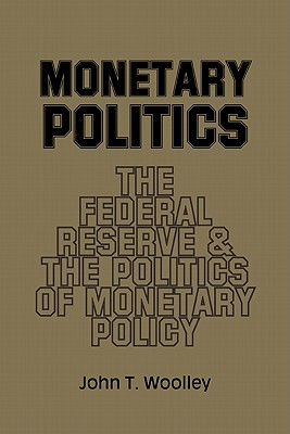 Monetary Politics: The Federal Reserve and the Politics of Monetary Policy Cover Image