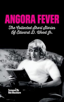 Angora Fever: The Collected Stories of Edward D. Wood, Jr. (Hardback) Cover Image